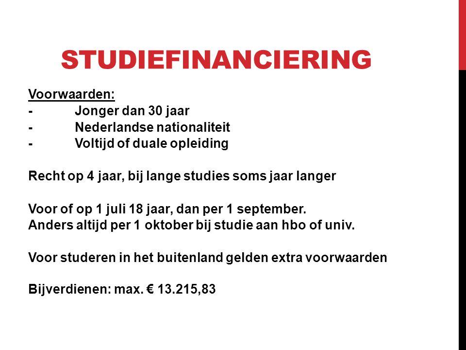 STUDIEFINANCIERING Voorwaarden: -Jonger dan 30 jaar -Nederlandse nationaliteit -Voltijd of duale opleiding Recht op 4 jaar, bij lange studies soms jaa