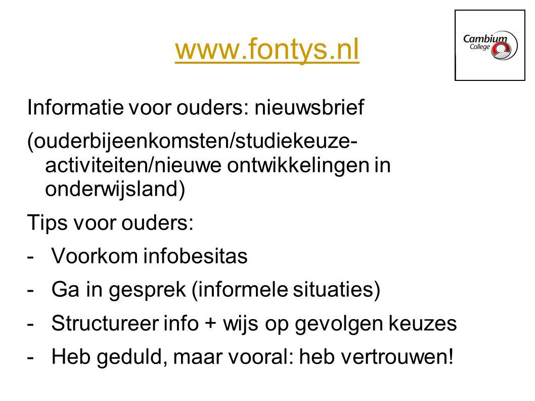 www.fontys.nl Informatie voor ouders: nieuwsbrief (ouderbijeenkomsten/studiekeuze- activiteiten/nieuwe ontwikkelingen in onderwijsland) Tips voor oude