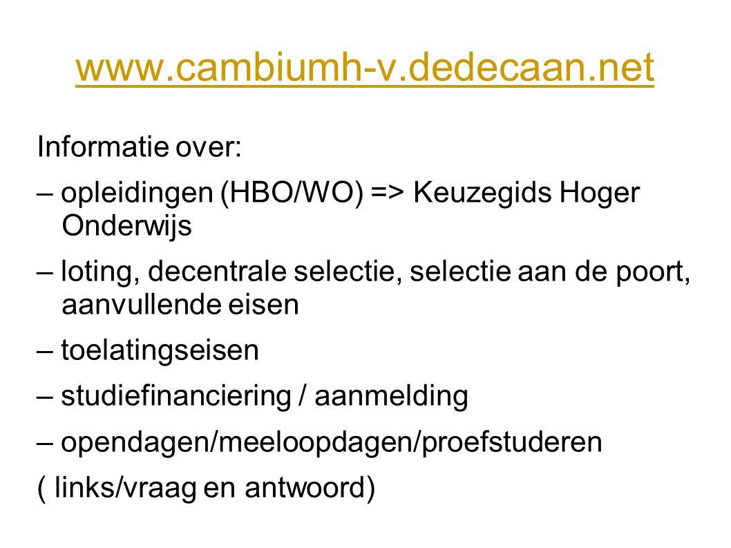 www.cambiumh-v.dedecaan.net Informatie over: – opleidingen (HBO/WO) => Keuzegids Hoger Onderwijs – loting, decentrale selectie, selectie aan de poort,