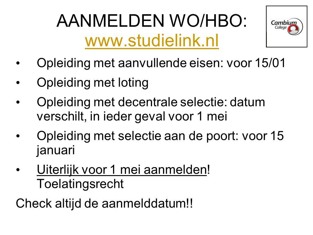 AANMELDEN WO/HBO: www.studielink.nl www.studielink.nl Opleiding met aanvullende eisen: voor 15/01 Opleiding met loting Opleiding met decentrale selectie: datum verschilt, in ieder geval voor 1 mei Opleiding met selectie aan de poort: voor 15 januari Uiterlijk voor 1 mei aanmelden.