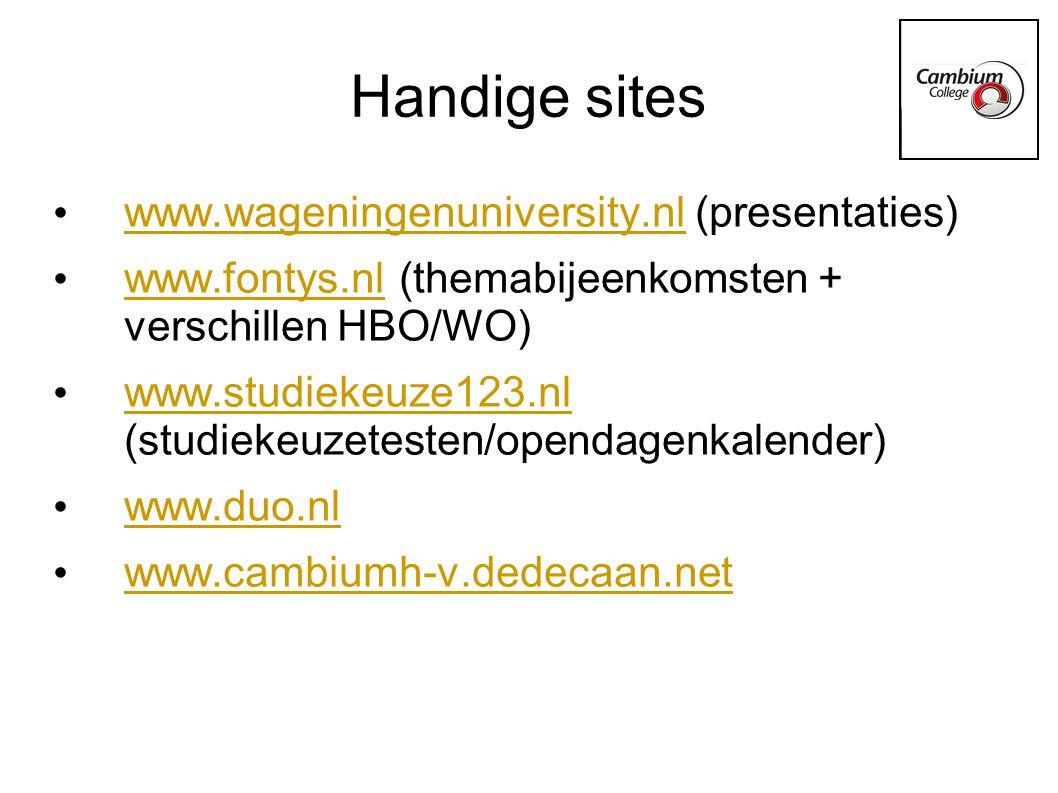 Handige sites www.wageningenuniversity.nl (presentaties) www.wageningenuniversity.nl www.fontys.nl (themabijeenkomsten + verschillen HBO/WO) www.fontys.nl www.studiekeuze123.nl (studiekeuzetesten/opendagenkalender) www.studiekeuze123.nl www.duo.nl www.cambiumh-v.dedecaan.net