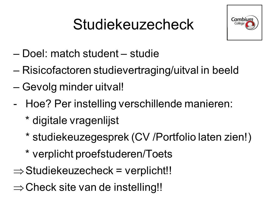 Studiekeuzecheck – Doel: match student – studie – Risicofactoren studievertraging/uitval in beeld – Gevolg minder uitval! -Hoe? Per instelling verschi