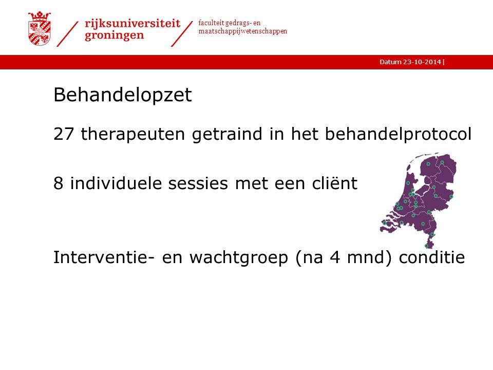 |Datum 23-10-2014 faculteit gedrags- en maatschappijwetenschappen Behandelopzet 27 therapeuten getraind in het behandelprotocol 8 individuele sessies met een cliënt Interventie- en wachtgroep (na 4 mnd) conditie