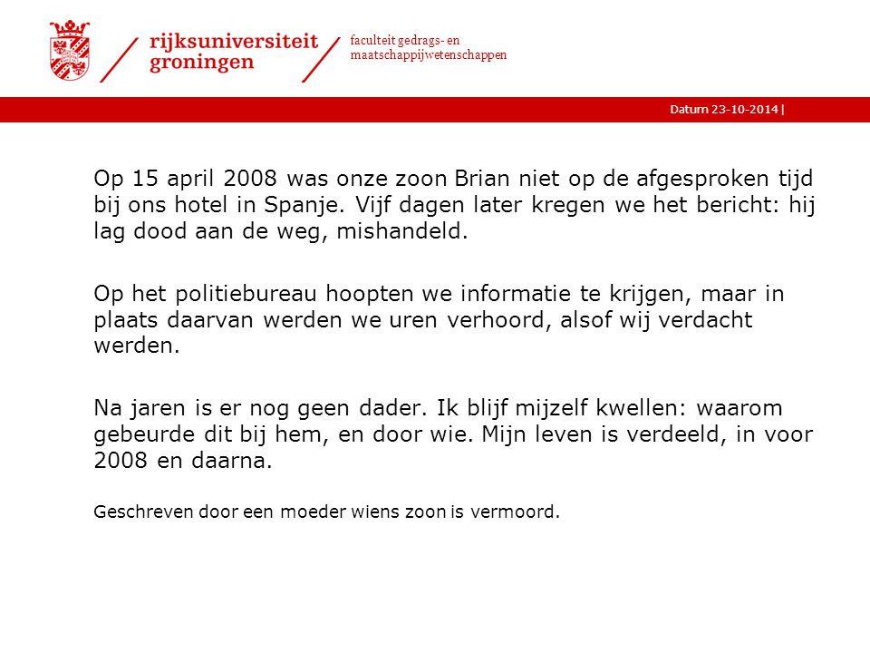 |Datum 23-10-2014 faculteit gedrags- en maatschappijwetenschappen Prevalentie ›150 a 180 mensen jaarlijks vermoord in Nederland ›Ieder slachtoffer laat een aantal nabestaanden achter
