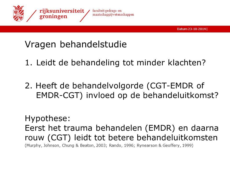 |Datum 23-10-2014 faculteit gedrags- en maatschappijwetenschappen Vragen behandelstudie 1.Leidt de behandeling tot minder klachten.