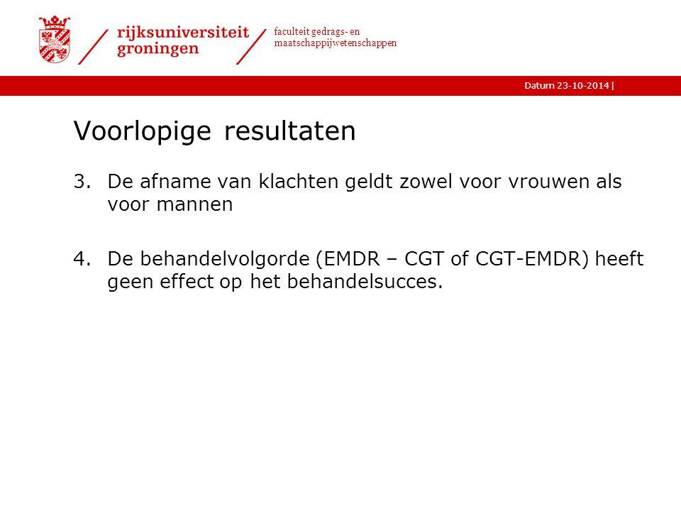 |Datum 23-10-2014 faculteit gedrags- en maatschappijwetenschappen Voorlopige resultaten 3.De afname van klachten geldt zowel voor vrouwen als voor mannen 4.De behandelvolgorde (EMDR – CGT of CGT-EMDR) heeft geen effect op het behandelsucces.