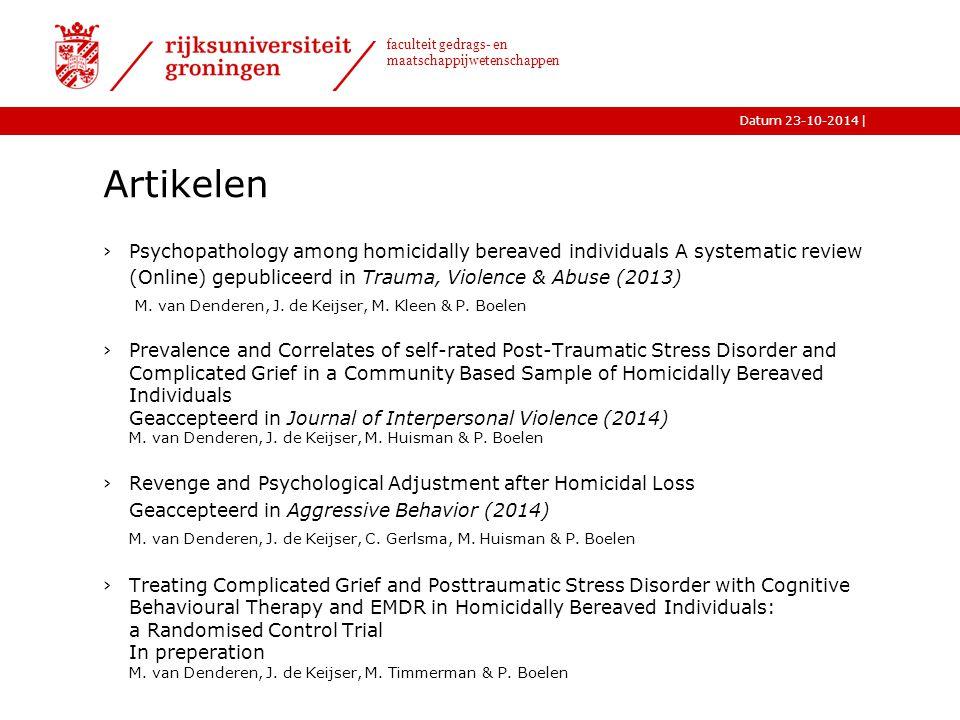|Datum 23-10-2014 faculteit gedrags- en maatschappijwetenschappen Artikelen ›Psychopathology among homicidally bereaved individuals A systematic review (Online) gepubliceerd in Trauma, Violence & Abuse (2013) M.