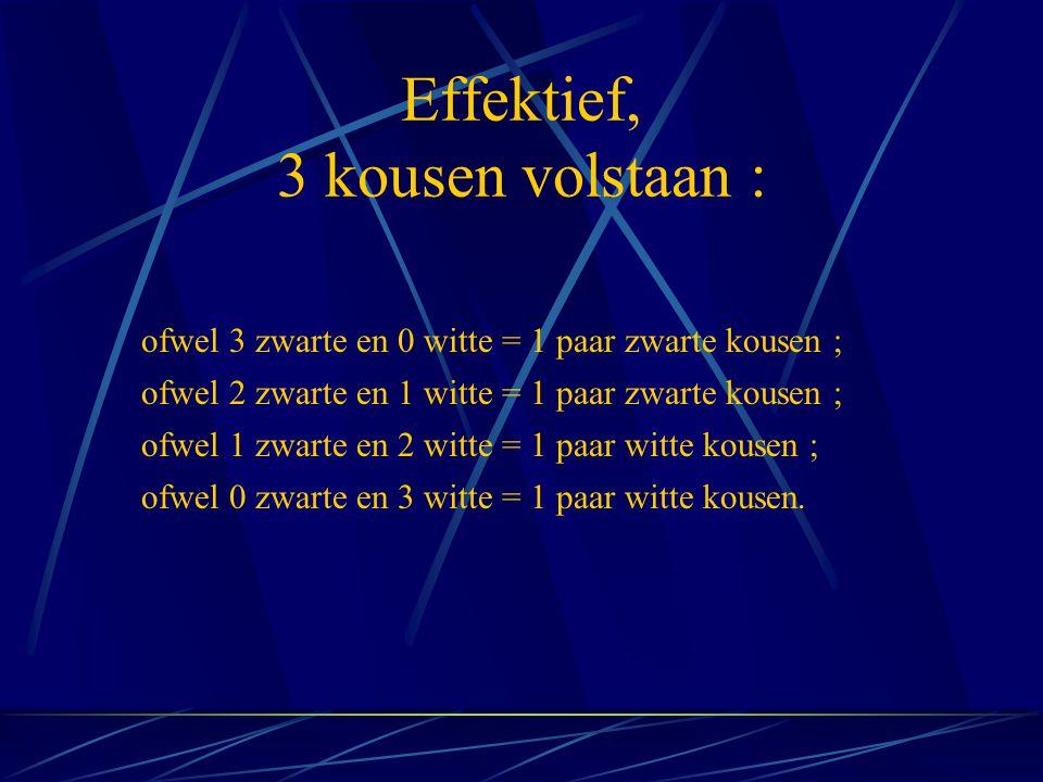 Effektief, 3 kousen volstaan : ofwel 3 zwarte en 0 witte = 1 paar zwarte kousen ; ofwel 2 zwarte en 1 witte = 1 paar zwarte kousen ; ofwel 1 zwarte en