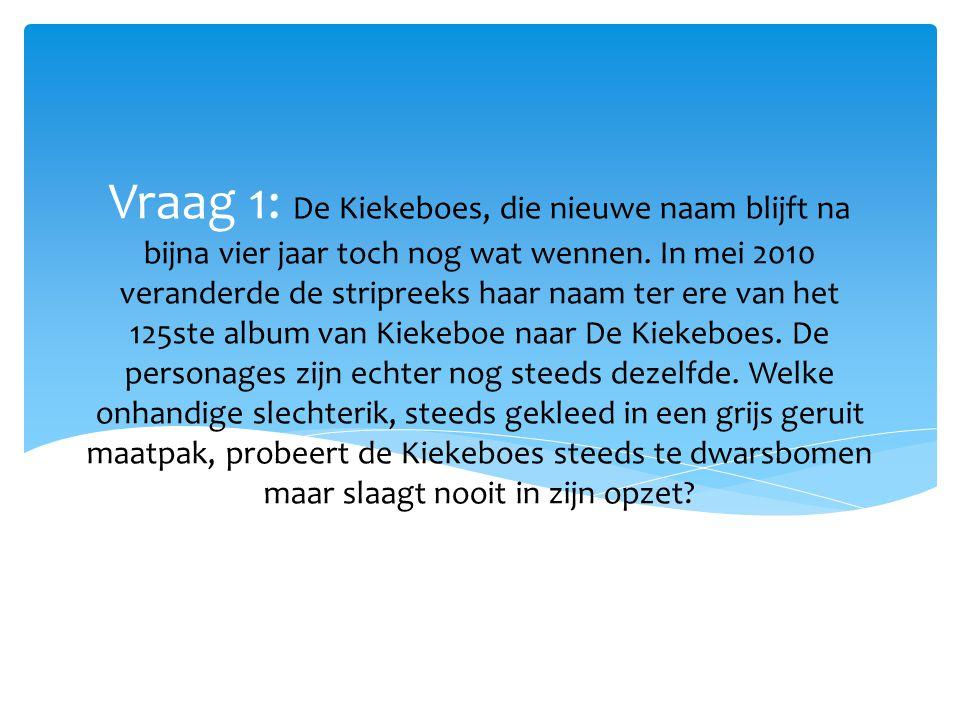 Vraag 1: De Kiekeboes, die nieuwe naam blijft na bijna vier jaar toch nog wat wennen.