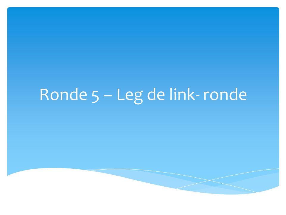 Ronde 5 – Leg de link- ronde
