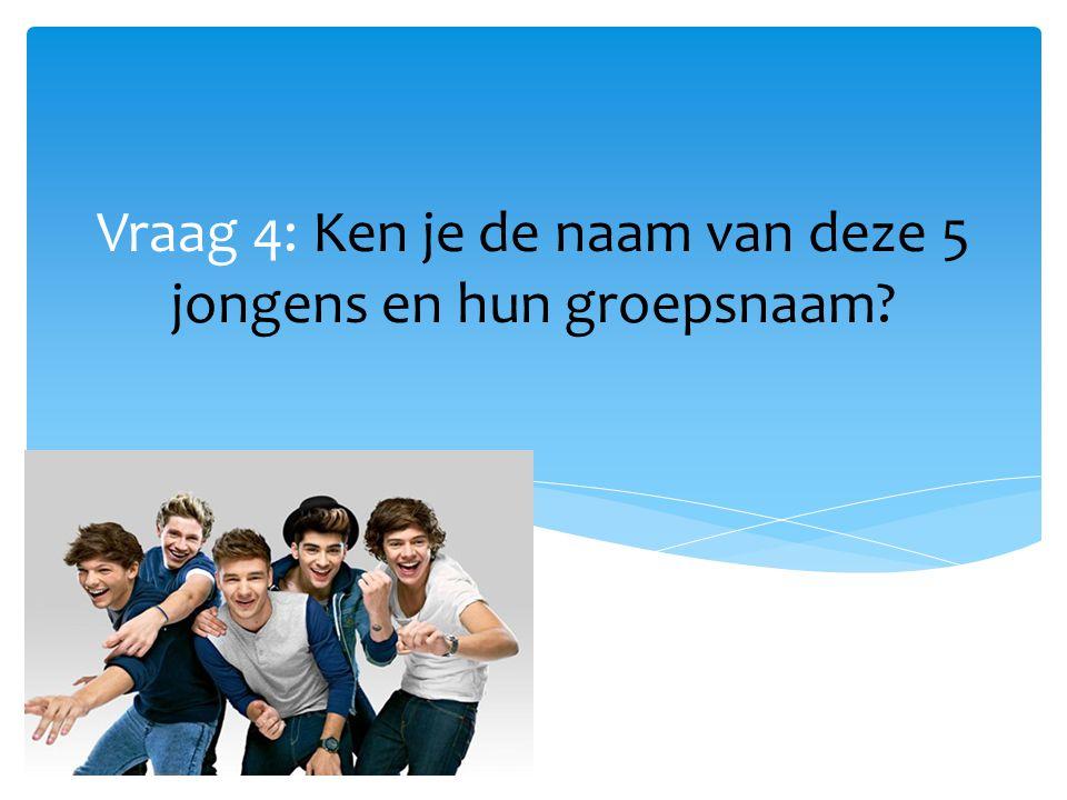 Vraag 4: Ken je de naam van deze 5 jongens en hun groepsnaam