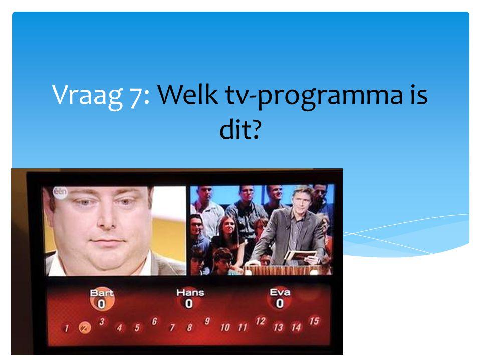 Vraag 7: Welk tv-programma is dit
