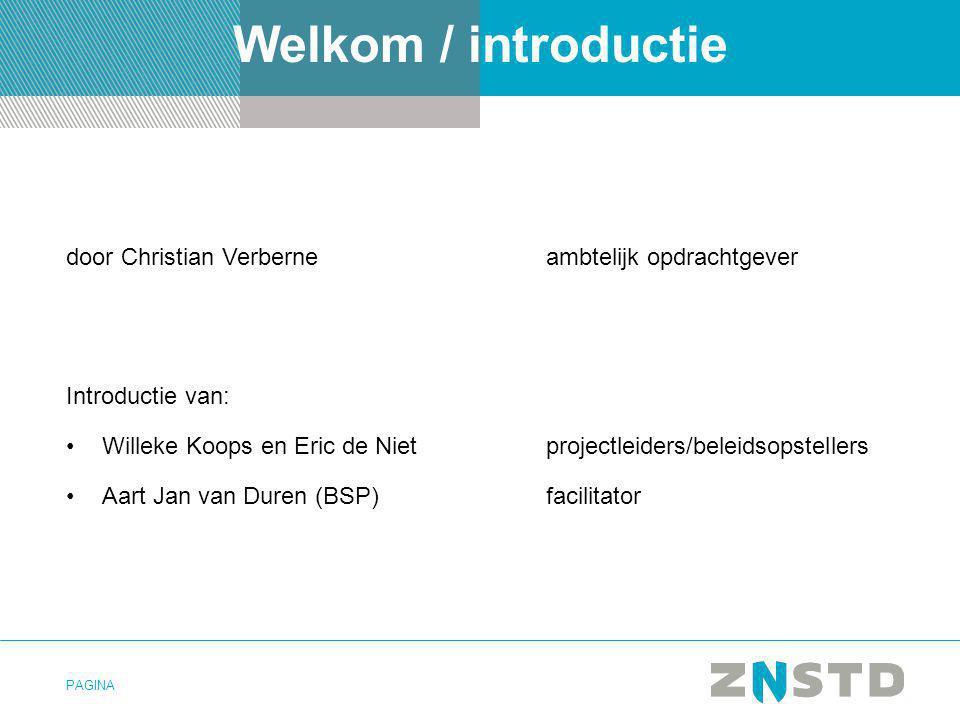 PAGINA Welkom / introductie door Christian Verberne ambtelijk opdrachtgever Introductie van: Willeke Koops en Eric de Nietprojectleiders/beleidsopstel
