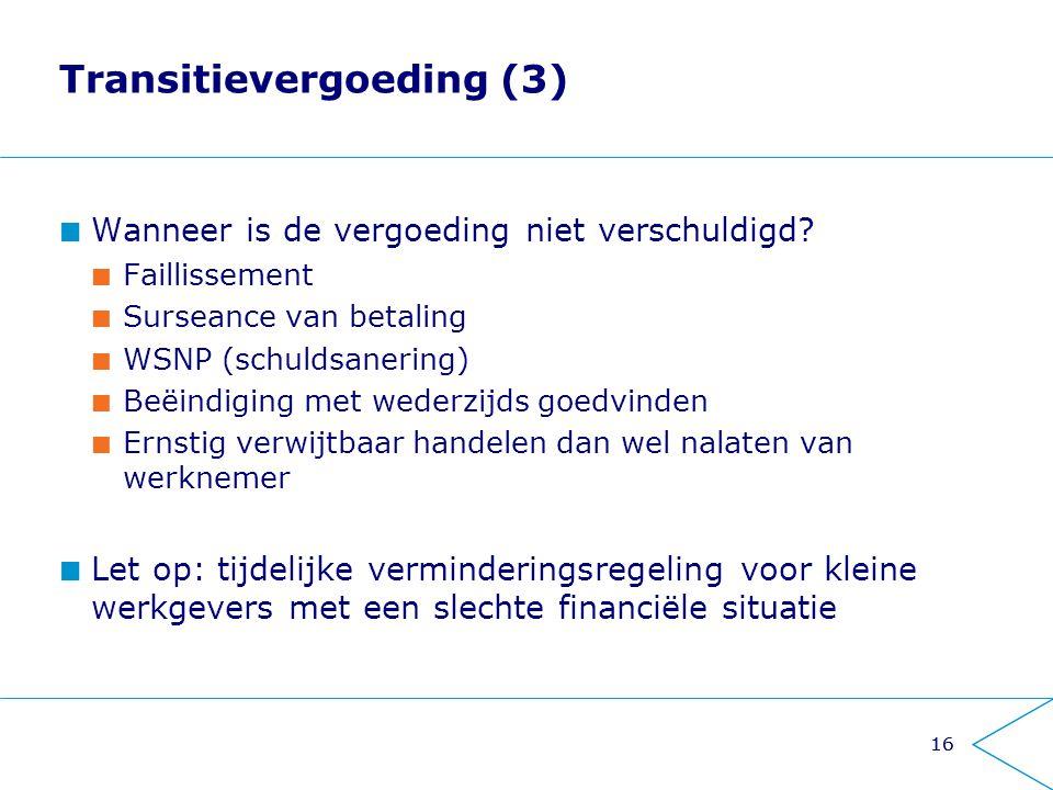 Transitievergoeding (3) Wanneer is de vergoeding niet verschuldigd? Faillissement Surseance van betaling WSNP (schuldsanering) Beëindiging met wederzi