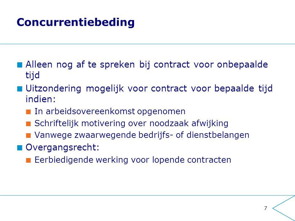 7 Concurrentiebeding Alleen nog af te spreken bij contract voor onbepaalde tijd Uitzondering mogelijk voor contract voor bepaalde tijd indien: In arbe