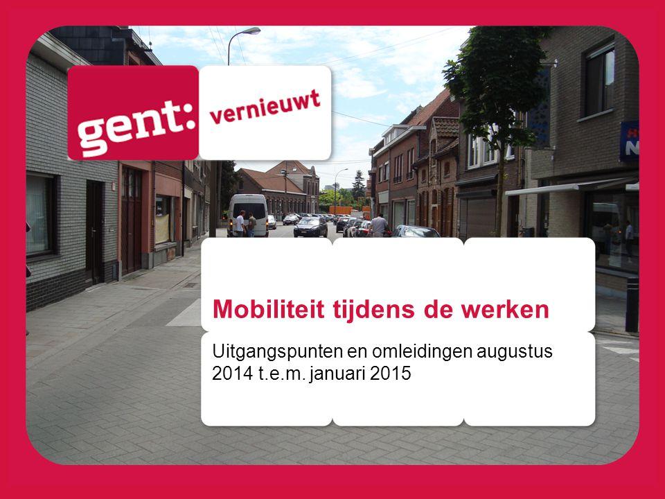 Mobiliteit tijdens de werken Uitgangspunten en omleidingen augustus 2014 t.e.m. januari 2015
