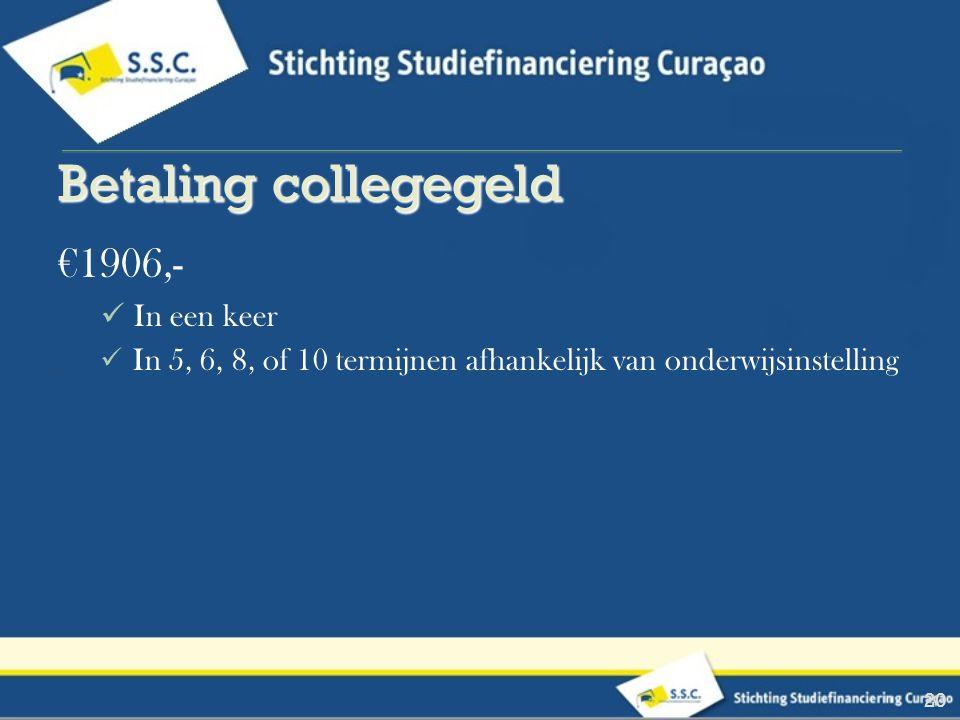 €1906,- In een keer In 5, 6, 8, of 10 termijnen afhankelijk van onderwijsinstelling 20 Betaling collegegeld Betaling collegegeld