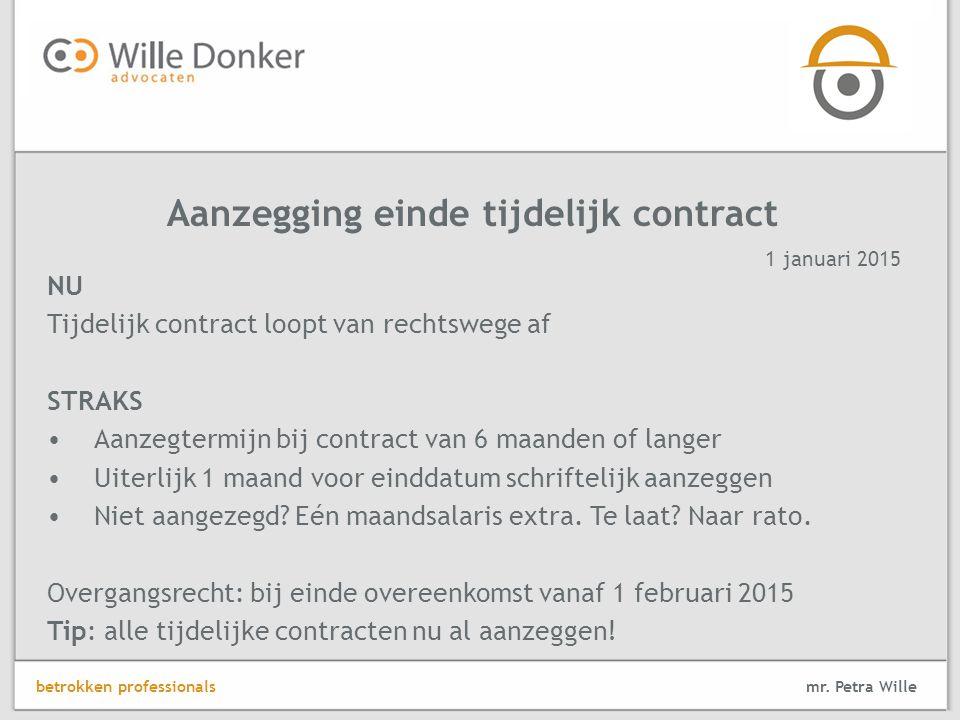 NU Tijdelijk contract loopt van rechtswege af STRAKS Aanzegtermijn bij contract van 6 maanden of langer Uiterlijk 1 maand voor einddatum schriftelijk aanzeggen Niet aangezegd.