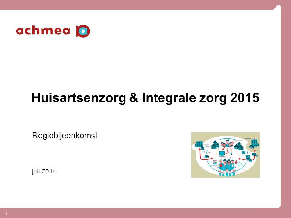 1 1 Huisartsenzorg & Integrale zorg 2015 Regiobijeenkomst juli 2014