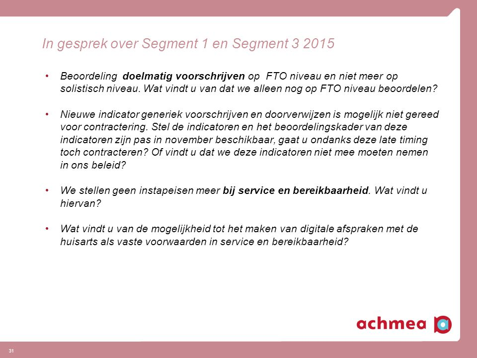 In gesprek over Segment 1 en Segment 3 2015 Beoordeling doelmatig voorschrijven op FTO niveau en niet meer op solistisch niveau.