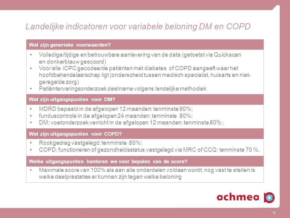 37 Landelijke indicatoren voor variabele beloning DM en COPD Wat zijn generieke voorwaarden? Volledige/tijdige en betrouwbare aanlevering van de data
