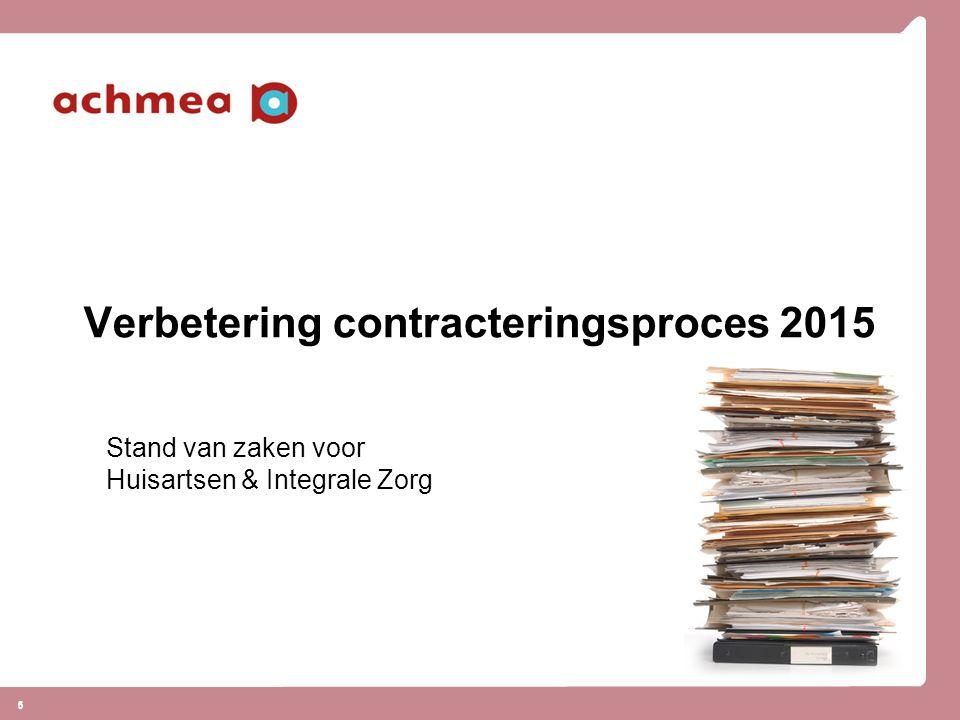 5 5 Verbetering contracteringsproces 2015 Stand van zaken voor Huisartsen & Integrale Zorg