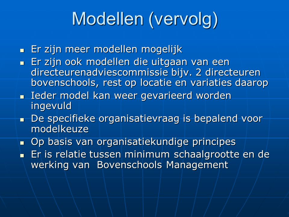 Modellen (vervolg) Er zijn meer modellen mogelijk Er zijn meer modellen mogelijk Er zijn ook modellen die uitgaan van een directeurenadviescommissie bijv.