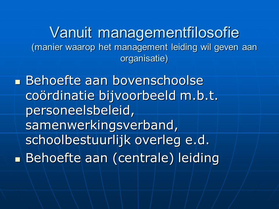 Vanuit managementfilosofie (manier waarop het management leiding wil geven aan organisatie) Behoefte aan bovenschoolse coördinatie bijvoorbeeld m.b.t.