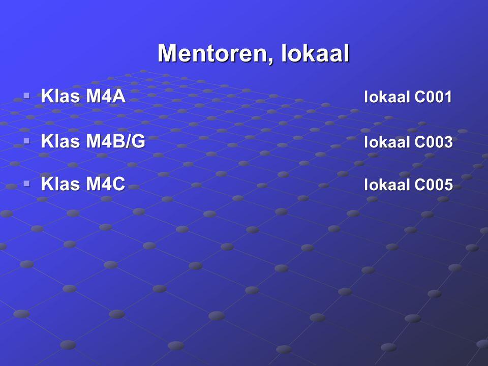 Mentoren, lokaal Mentoren, lokaal  Klas M4A lokaal C001  Klas M4B/G lokaal C003  Klas M4C lokaal C005