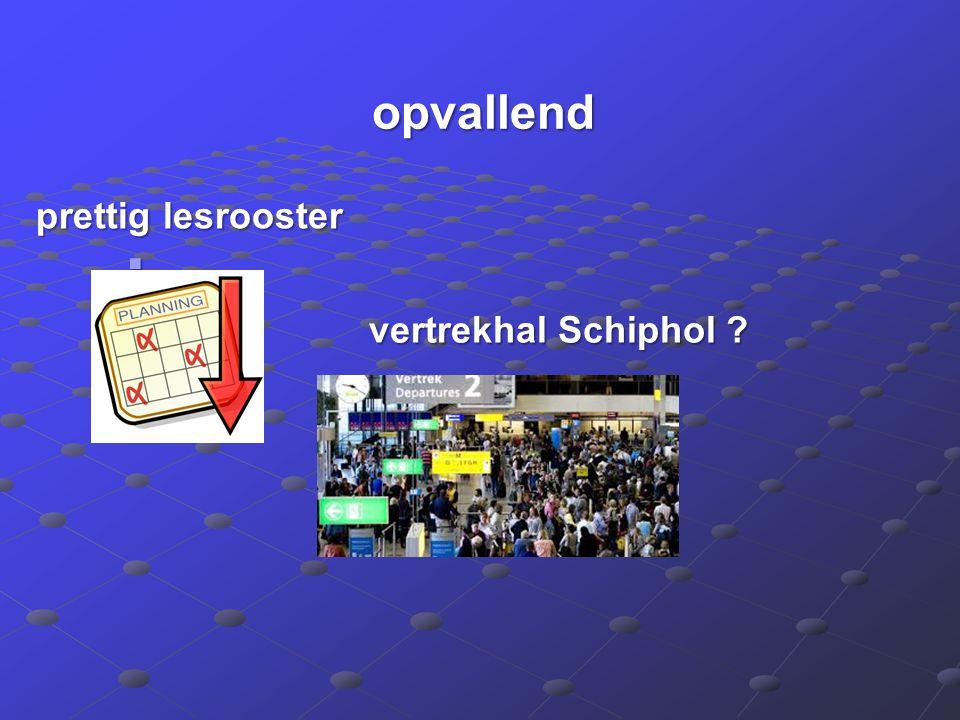 opvallend opvallend  vertrekhal Schiphol ? prettig lesrooster