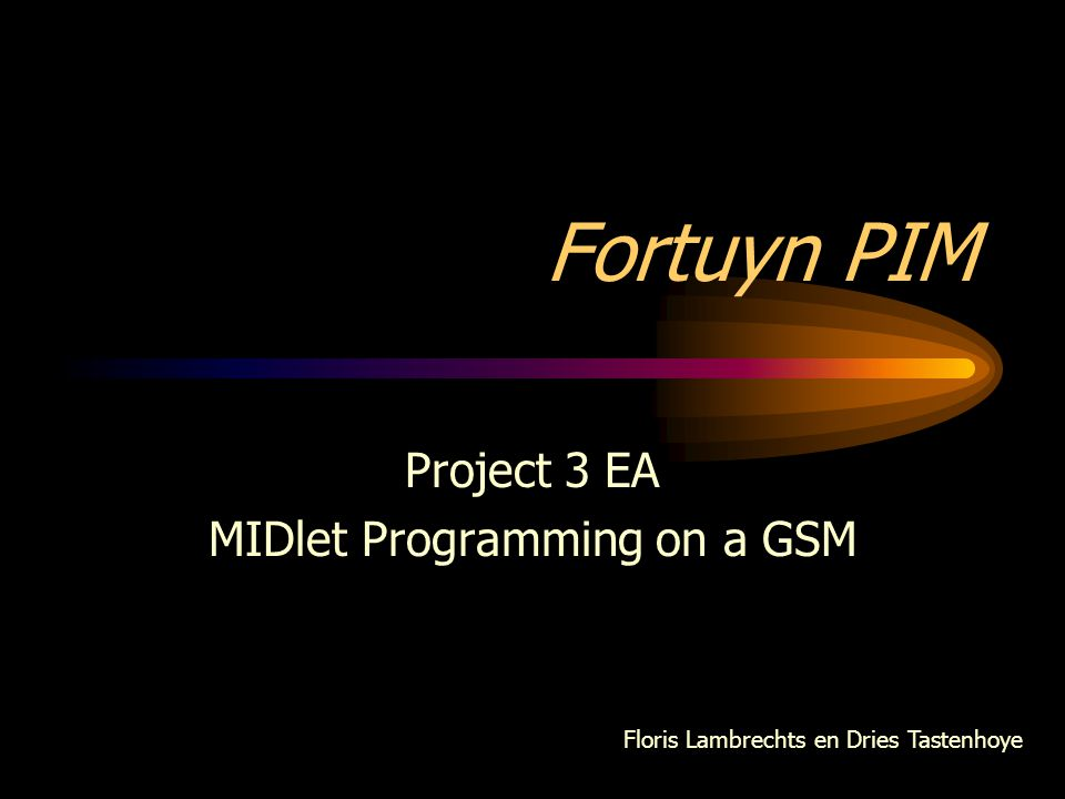 Fortuyn PIM Project 3 EA MIDlet Programming on a GSM Floris Lambrechts en Dries Tastenhoye