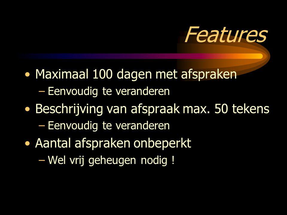 Features Maximaal 100 dagen met afspraken –Eenvoudig te veranderen Beschrijving van afspraak max.
