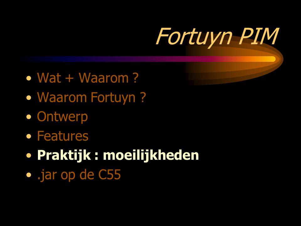Fortuyn PIM Wat + Waarom Waarom Fortuyn Ontwerp Features Praktijk : moeilijkheden.jar op de C55