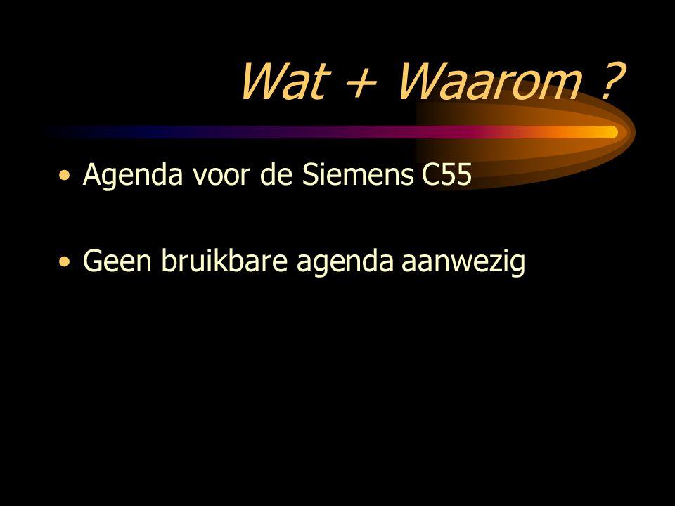 Wat + Waarom ? Agendavoor de Siemens C55 Geen bruikbare agenda aanwezig