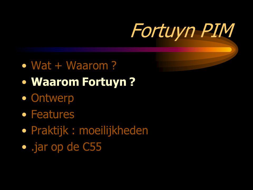Fortuyn PIM Wat + Waarom ? Waarom Fortuyn ? Ontwerp Features Praktijk : moeilijkheden.jar op de C55
