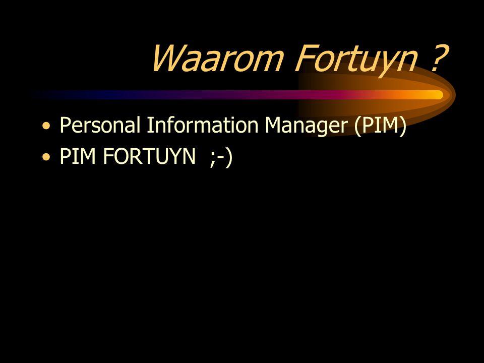 Waarom Fortuyn ? Personal Information Manager (PIM) PIM FORTUYN ;-)