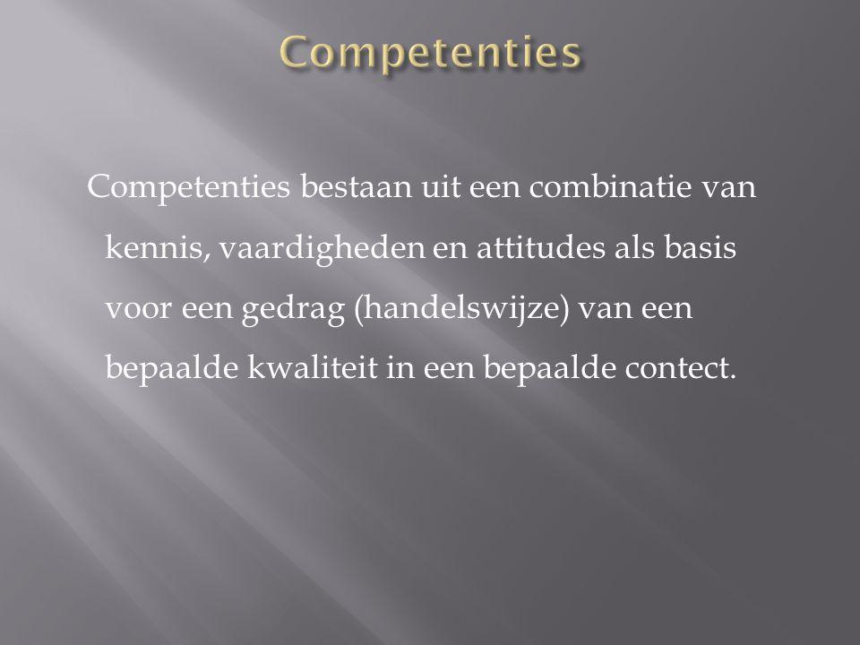 Competenties bestaan uit een combinatie van kennis, vaardigheden en attitudes als basis voor een gedrag (handelswijze) van een bepaalde kwaliteit in e