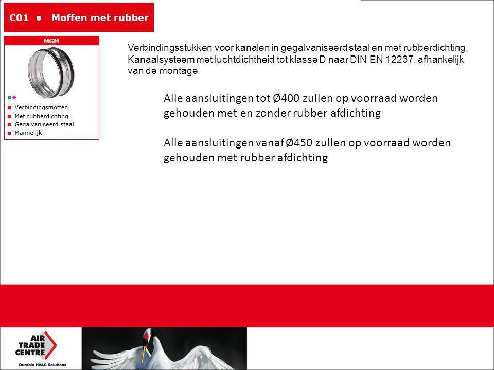 Alle aansluitingen tot Ø400 zullen op voorraad worden gehouden met en zonder rubber afdichting Alle aansluitingen vanaf Ø450 zullen op voorraad worden gehouden met rubber afdichting Verbindingsstukken voor kanalen in gegalvaniseerd staal en met rubberdichting.