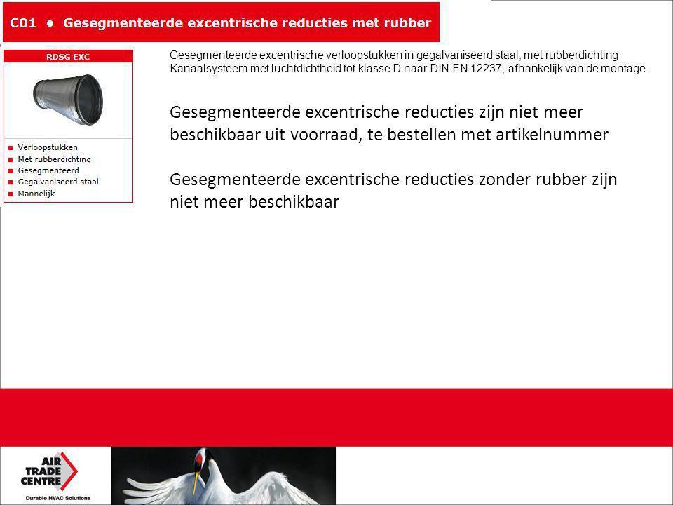 Gesegmenteerde excentrische reducties zijn niet meer beschikbaar uit voorraad, te bestellen met artikelnummer Gesegmenteerde excentrische reducties zonder rubber zijn niet meer beschikbaar Gesegmenteerde excentrische verloopstukken in gegalvaniseerd staal, met rubberdichting Kanaalsysteem met luchtdichtheid tot klasse D naar DIN EN 12237, afhankelijk van de montage.