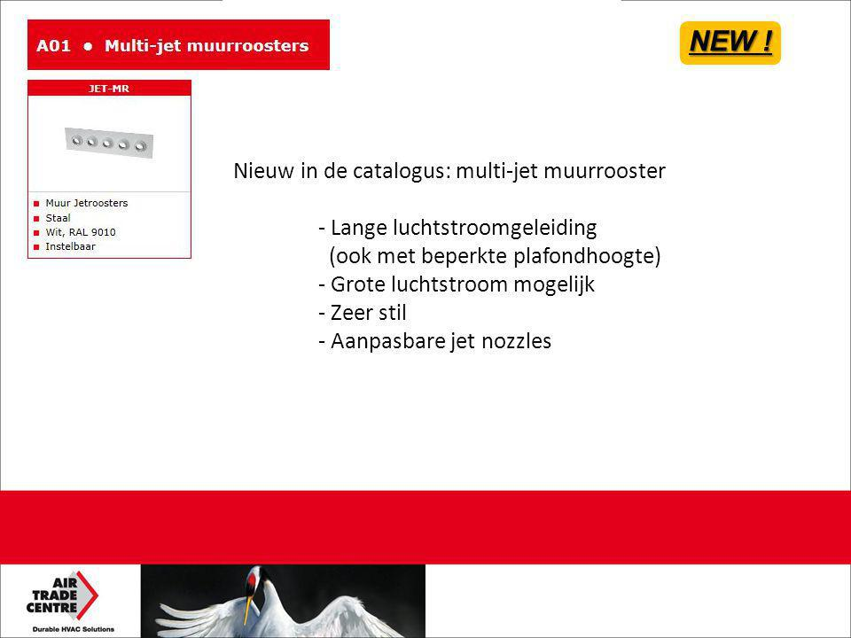 Nieuw in de catalogus: multi-jet muurrooster - Lange luchtstroomgeleiding (ook met beperkte plafondhoogte) - Grote luchtstroom mogelijk - Zeer stil - Aanpasbare jet nozzles NEW !