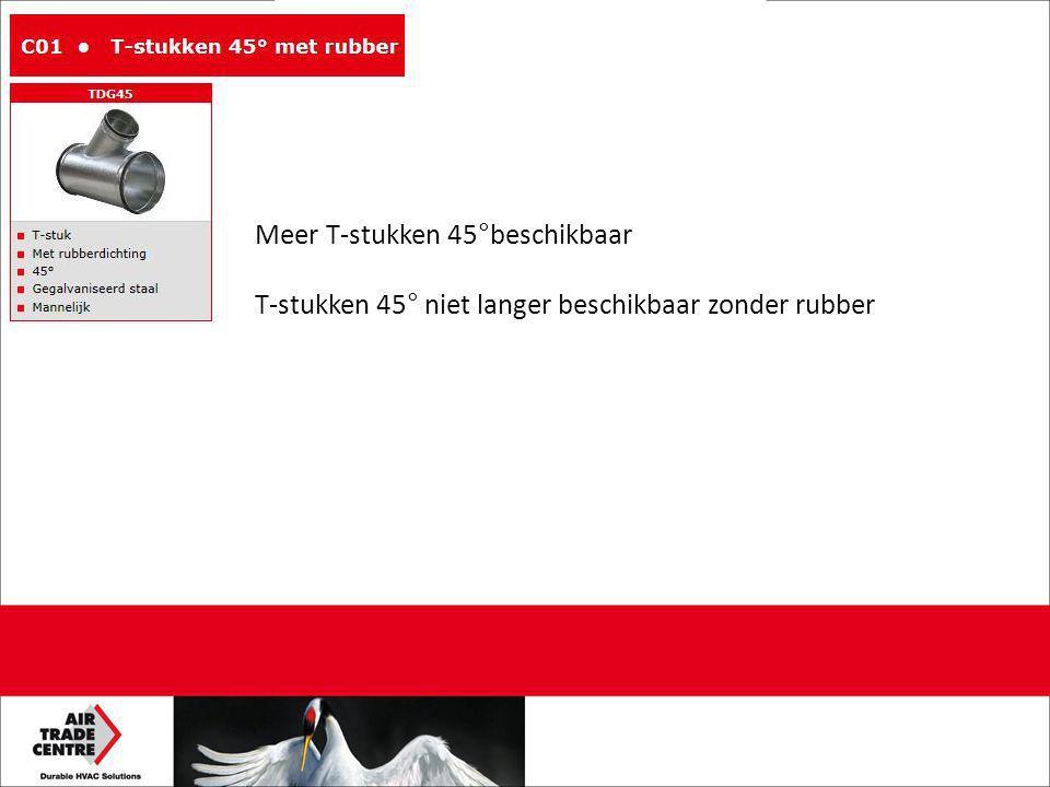 Meer T-stukken 45°beschikbaar T-stukken 45° niet langer beschikbaar zonder rubber