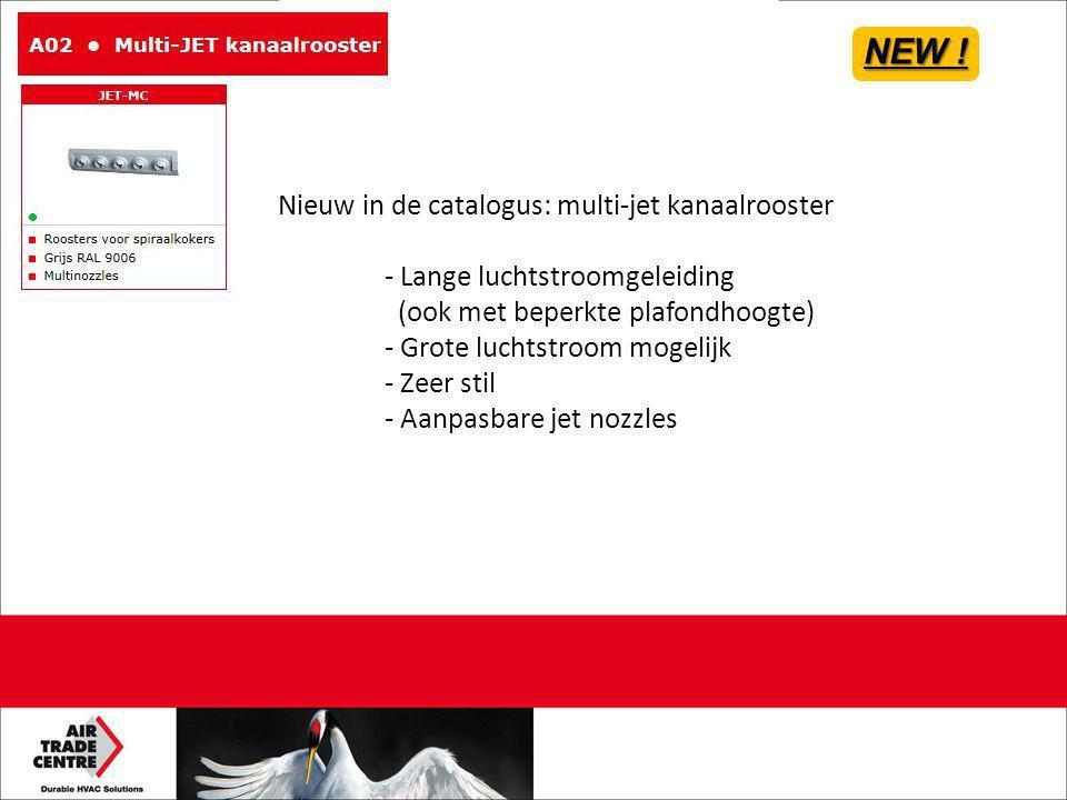 Nieuw in de catalogus: multi-jet kanaalrooster - Lange luchtstroomgeleiding (ook met beperkte plafondhoogte) - Grote luchtstroom mogelijk - Zeer stil - Aanpasbare jet nozzles NEW !