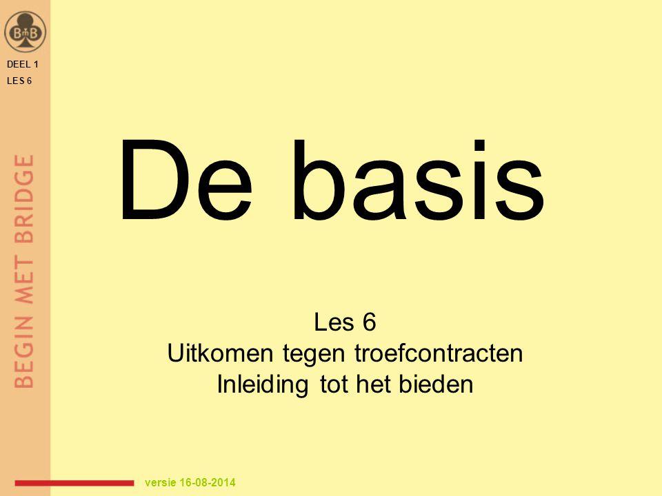 De basis Les 6 Uitkomen tegen troefcontracten Inleiding tot het bieden DEEL 1 LES 6 versie 16-08-2014