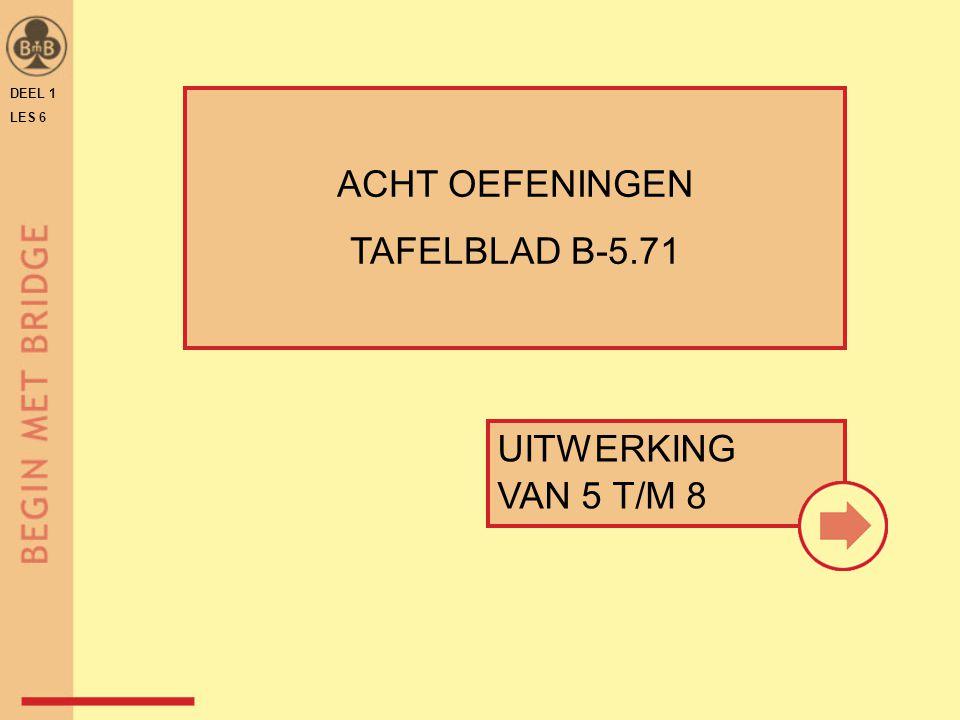 DEEL 1 LES 6 UITWERKING VAN 5 T/M 8 ACHT OEFENINGEN TAFELBLAD B-5.71