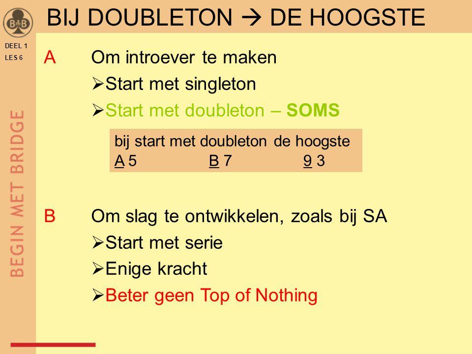 DEEL 1 LES 6 AOm introever te maken  Start met singleton  Start met doubleton – SOMS BOm slag te ontwikkelen, zoals bij SA  Start met serie  Enige
