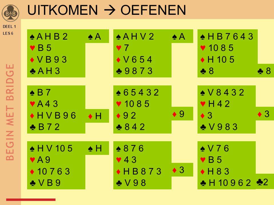 DEEL 1 LES 6 ♠ B 7 ♥ A 4 3 ♦ H V B 9 6 ♣ B 7 2 ♠ 6 5 4 3 2 ♥ 10 8 5 ♦ 9 2 ♣ 8 4 2 ♠ 8 7 6 ♥ 4 3 ♦ H B 8 7 3 ♣ V 9 8 ♠ H B 7 6 4 3 ♥ 10 8 5 ♦ H 10 5 ♣