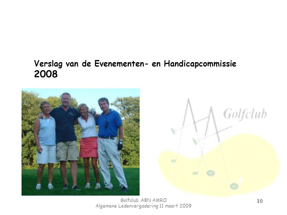 Golfclub ABN AMRO Algemene Ledenvergadering 11 maart 2009 10 Verslag van de Evenementen- en Handicapcommissie 2008