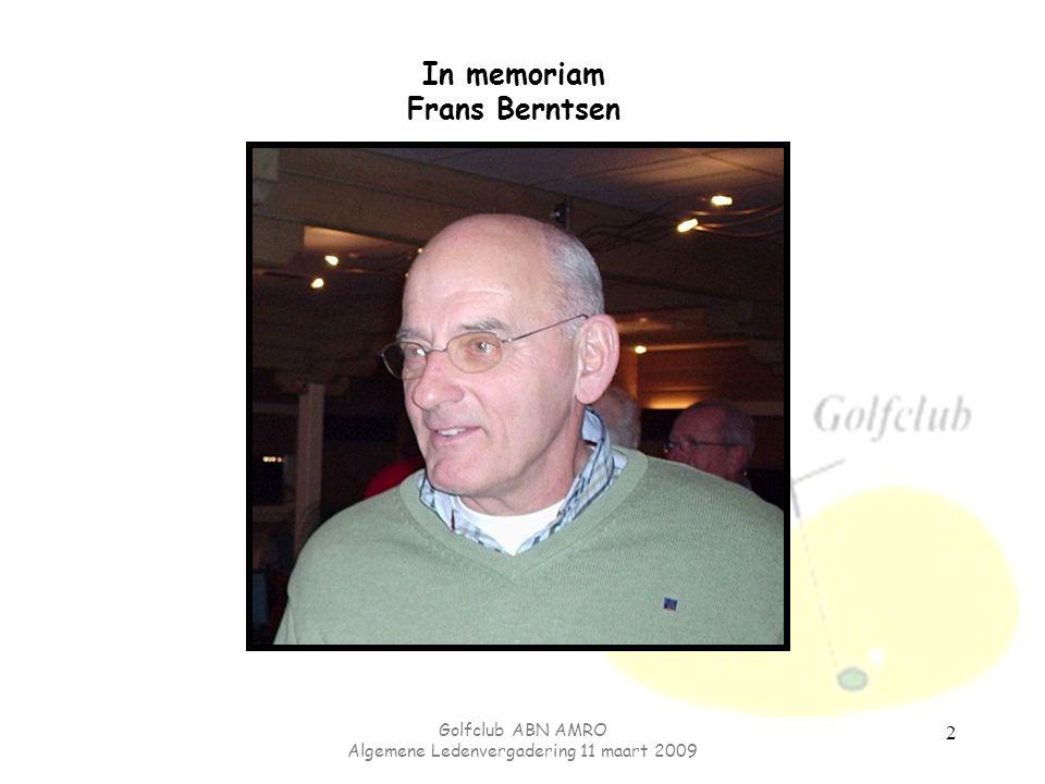 Golfclub ABN AMRO Algemene Ledenvergadering 11 maart 2009 2 In memoriam Frans Berntsen