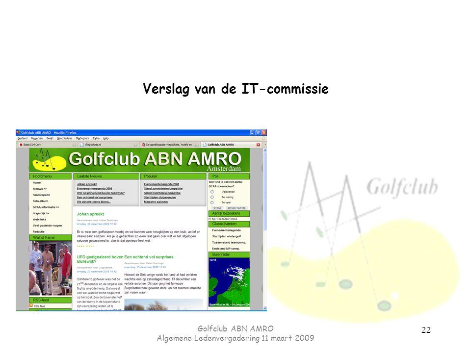 Golfclub ABN AMRO Algemene Ledenvergadering 11 maart 2009 22 Verslag van de IT-commissie
