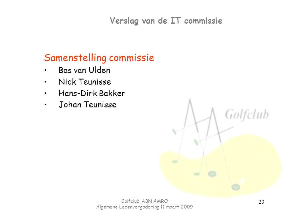 Golfclub ABN AMRO Algemene Ledenvergadering 11 maart 2009 23 Verslag van de IT commissie Samenstelling commissie Bas van Ulden Nick Teunisse Hans-Dirk
